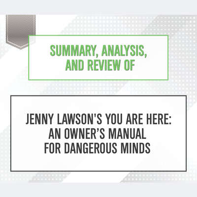 Summary, Analysis, and Review of Jenny Lawson's You Are Here: An Owner's Manual for Dangerous Minds Audiobook, by Start Publishing Notes
