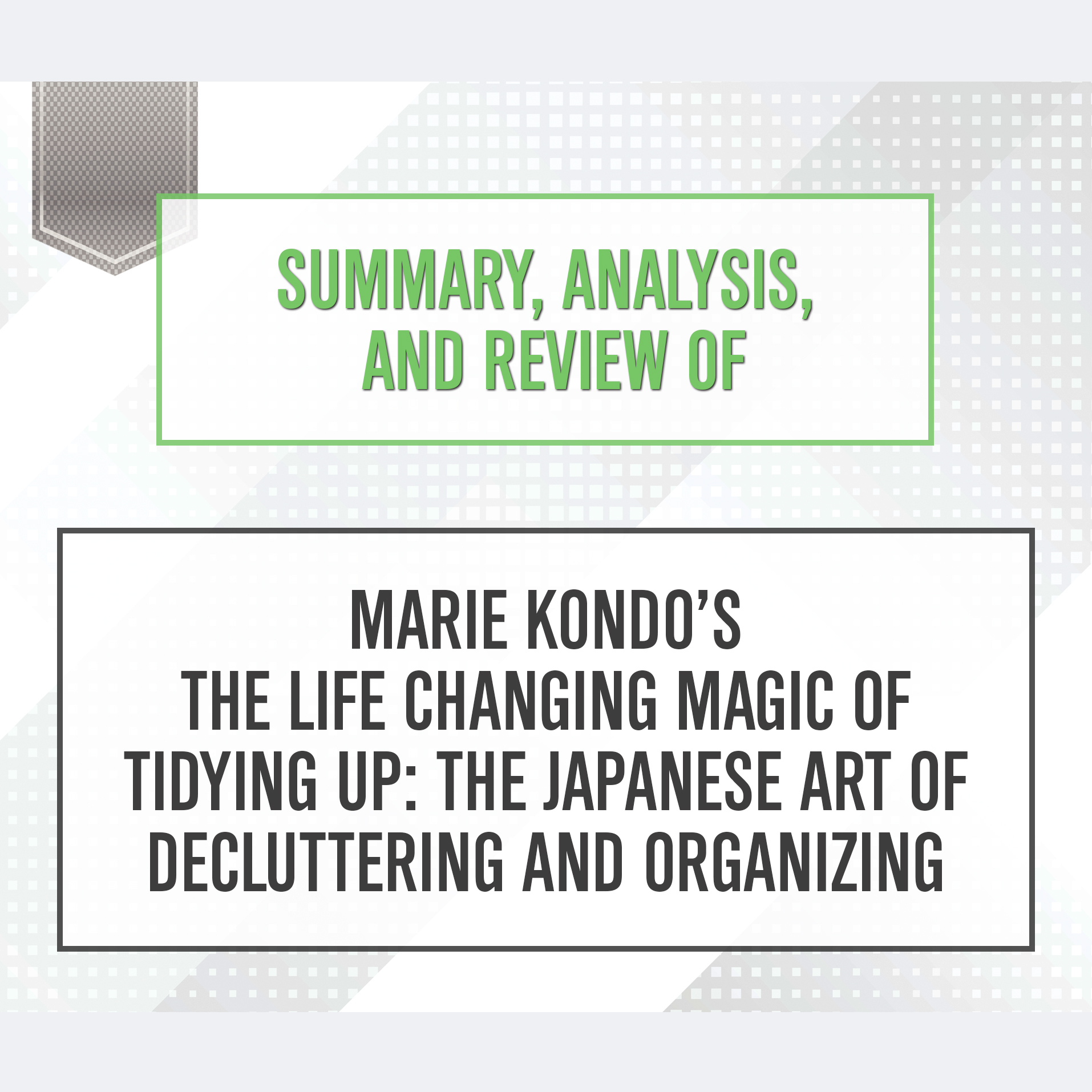 Printable Summary, Analysis, and Review of Marie Kondo's The Life Changing Magic of Tidying Up: The Japanese Art of Decluttering and Organizing Audiobook Cover Art