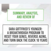 Summary, Analysis, and Review of Sara Gottfrieds Younger: A Breakthrough Program to Reset Your Genes, Reverse Aging, and Turn Back the Clock 10 Years Audiobook, by Start Publishing Notes