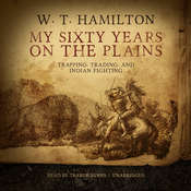 My Sixty Years on the Plains: Trapping, Trading, and Indian Fighting Audiobook, by W. T.  Hamilton