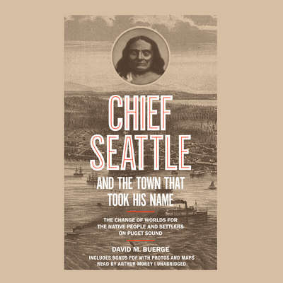 Chief Seattle and the Town That Took His Name: The Change of Worlds for the Native People and Settlers on Puget Sound Audiobook, by David M. Buerge