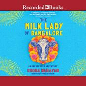 The Milk Lady of Bangalore: An Unexpected Adventure Audiobook, by Shoba Narayan|