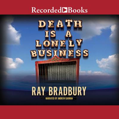Death Is a Lonely Business Audiobook, by Ray Bradbury