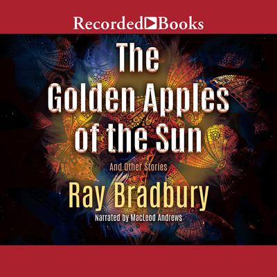The Golden Apples of the Sun: And Other Stories Audiobook, by