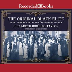 The Original Black Elite: Daniel Murray and the Story of a Forgotten Era Audiobook, by Elizabeth Dowling Taylor
