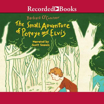 The Small Adventure of Popeye and Elvis Audiobook, by Barbara O'Connor