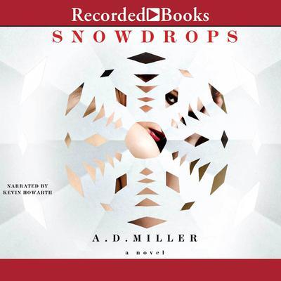 Snowdrops: A Novel Audiobook, by A. D. Miller