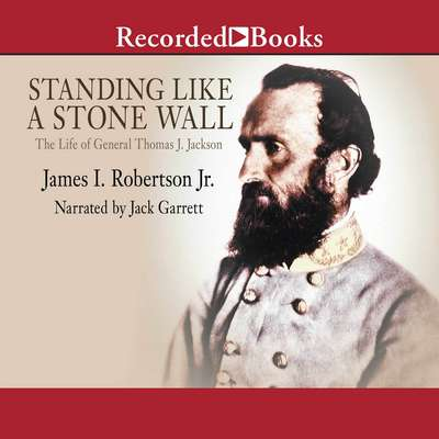 Standing Like A Stone Wall: The Life of General Thomas J. Jackson Audiobook, by James Robertson