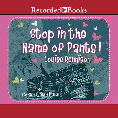 Stop in the Name of Pants! Audiobook, by Louise Rennison