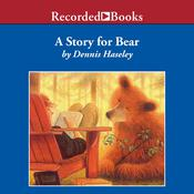 A Story for Bear Audiobook, by Dennis Haseley