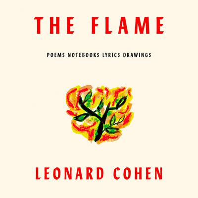 The Flame: Poems Notebooks Lyrics Drawings Audiobook, by Leonard Cohen