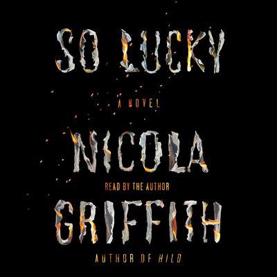So Lucky: A Novel Audiobook, by Nicola Griffith