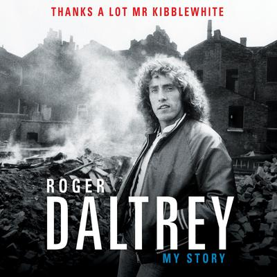Thanks a Lot, Mr. Kibblewhite: My Story Audiobook, by Roger Daltrey