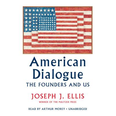 American Dialogue: The Founders and Us Audiobook, by Joseph J. Ellis