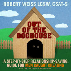 Out of the Doghouse: A Step-by-step Relationship-saving Guide for Men Caught Cheating Audiobook, by Robert Weiss