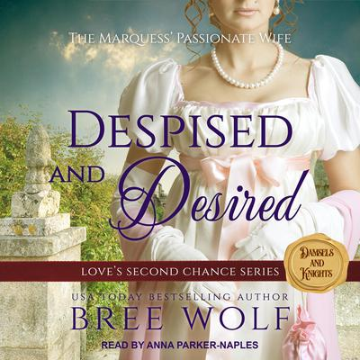 Despised & Desired: The Marquess Passionate Wife Audiobook, by Bree Wolf