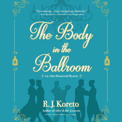 The Body in the Ballroom: An Alice Roosevelt Mystery Audiobook, by R. J.  Koreto