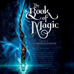 The Book of Magic: A Collection of Stories Audiobook, by Garth Nix, George R. R. Martin, Elizabeth Bear, Scott Lynch