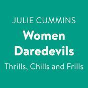 Women Daredevils: Thrills, Chills and Frills Audiobook, by Julie Cummins