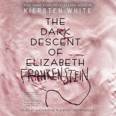 The Dark Descent of Elizabeth Frankenstein Audiobook, by Kiersten White