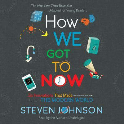 How We Got to Now: Six Innovations That Made the Modern World Audiobook, by Steven Johnson