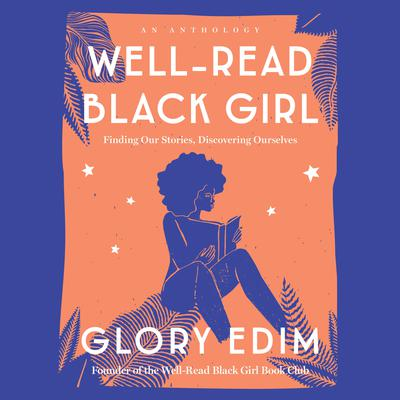 Well-Read Black Girl: Finding Our Stories, Discovering Ourselves Audiobook, by Glory Edim