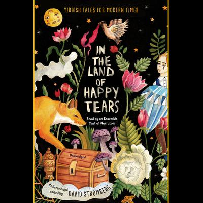 In the Land of Happy Tears: Yiddish Tales for Modern Times: collected and edited by David Stromberg Audiobook, by Author Info Added Soon