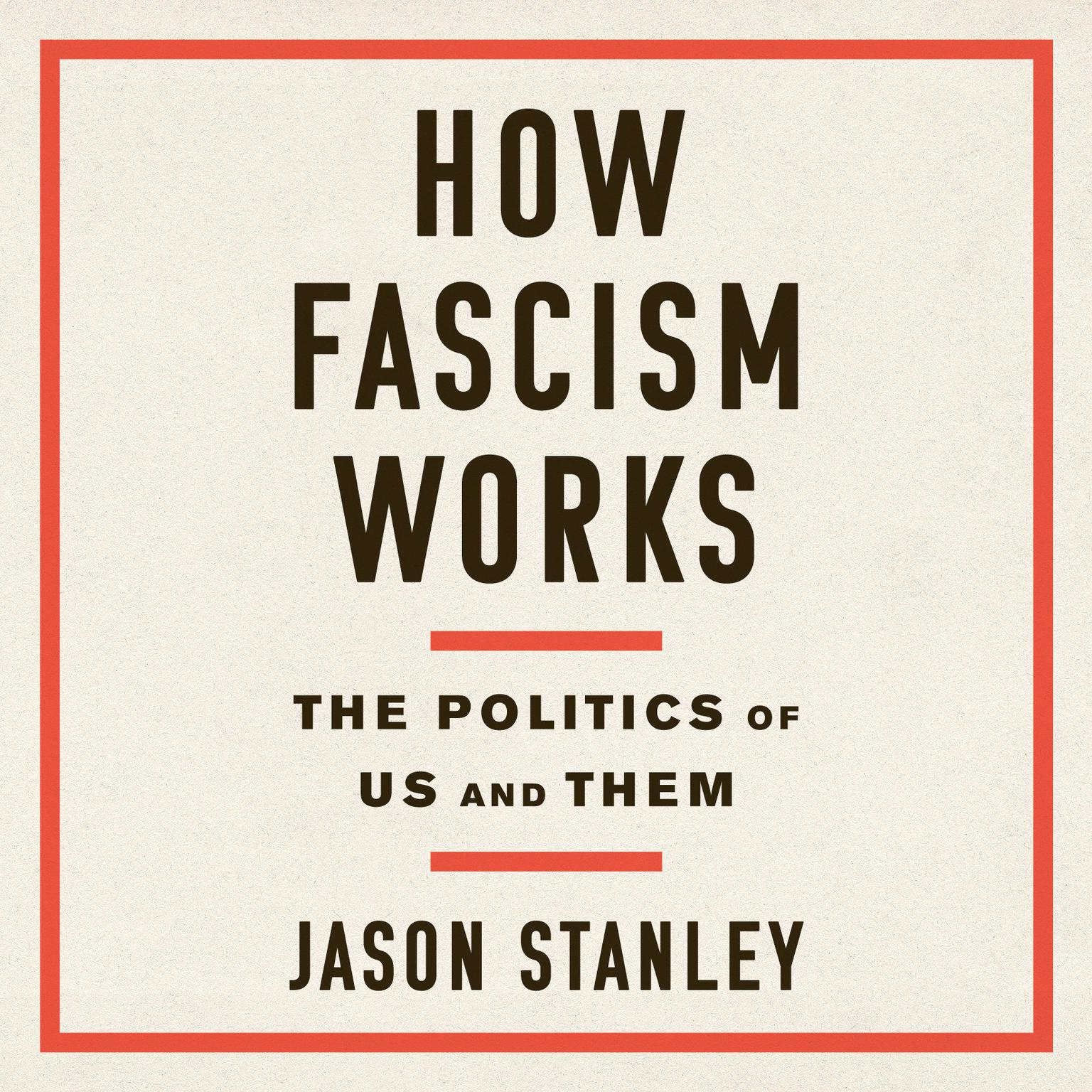 How Fascism Works: The Politics of Us and Them Audiobook, by Jason Stanley