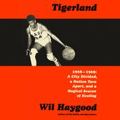 Tigerland: 1968-1969: A City Divided, a Nation Torn Apart, and a Magical Season of Healing Audiobook, by Wil Haygood|