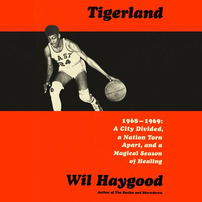 Tigerland: 1968-1969: A City Divided, a Nation Torn Apart, and a Magical Season of Healing Audiobook, by Wil Haygood