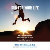 Run for Your Life: How to Run, Walk, and Move Without Pain or Injury and Achieve a Sense of Well-Being and Joy Audiobook, by Mark Cucuzzella|
