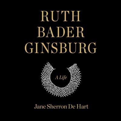 Ruth Bader Ginsburg: A Life Audiobook, by Jane Sherron de Hart