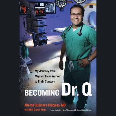 Becoming Dr. Q: My Journey from Migrant Farm Worker to Brain Surgeon Audiobook, by Alfredo Quinones-Hinojosa