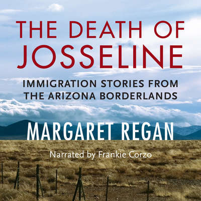 The Death of Josseline: Immigration Stories from the Arizona Borderlands Audiobook, by Margaret Regan