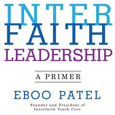 Interfaith Leadership: A Primer Audiobook, by Eboo Patel