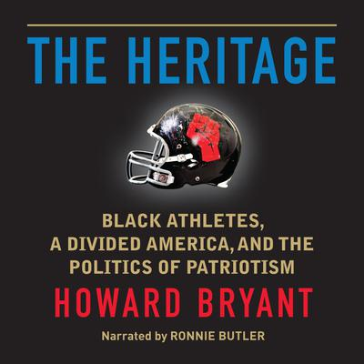 The Heritage: Black Athletes, a Divided America, and the Politics of Patriotism Audiobook, by
