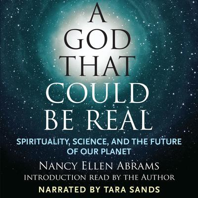 A God That Could Be Real: Spirituality, Science, and the Future of Our Planet Audiobook, by Nancy Ellen Abrams