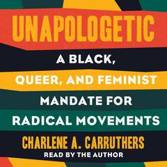 Unapologetic: A Black, Queer, and Feminist Mandate for Our Movement Audiobook, by Charlene Carruthers