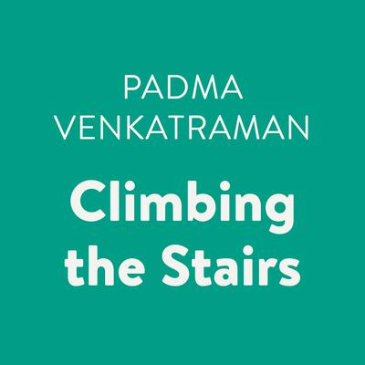 Climbing the Stairs Audiobook, by Padma Venkatraman