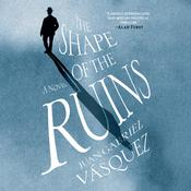 The Shape of the Ruins: A Novel Audiobook, by Juan Gabriel Vásquez
