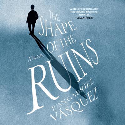 The Shape of the Ruins: A Novel Audiobook, by Juan Gabriel Vásquez