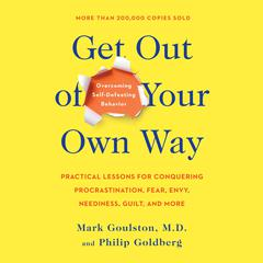 Get Out of Your Own Way: Overcoming Self-Defeating Behavior Audiobook, by Mark Goulston, Philip Goldberg