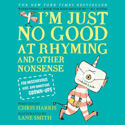 Im Just No Good at Rhyming: And Other Nonsense for Mischievous Kids and Immature Grown-Ups Audiobook, by Chris Harris