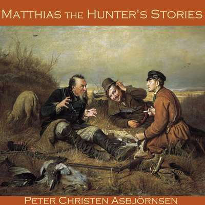 Matthias the Hunters Stories Audiobook, by Peter Christen Asbjörnsen