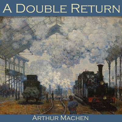 A Double Return Audiobook, by Arthur Machen