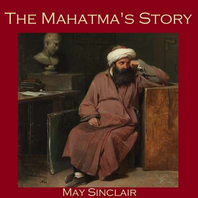The Mahatmas Story Audiobook, by May Sinclair