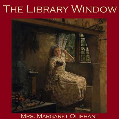 The Library Window Audiobook, by Margaret Oliphant