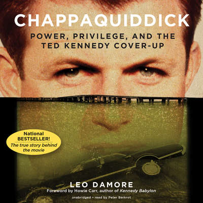 Chappaquiddick: Power, Privilege, and the Ted Kennedy Cover-Up Audiobook, by Leo Damore