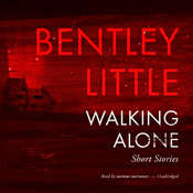 Walking Alone: Short Stories Audiobook, by Bentley Little