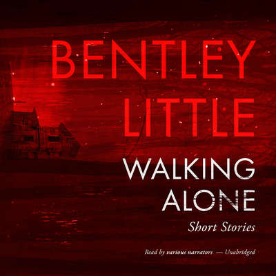 Walking Alone: Short Stories Audiobook, by Bentley Little